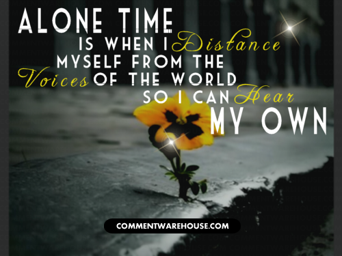 Quotes about time and distance alone time is when i distance