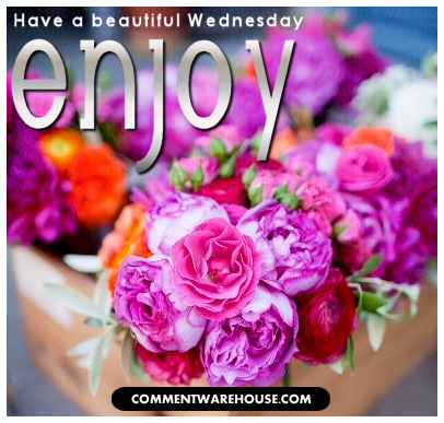 have a beautiful wednesday enjoy