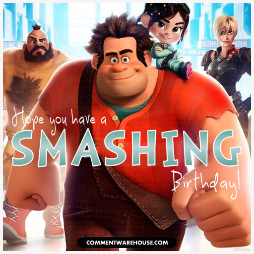 Have A Smashing Birthday Wreck It Ralph