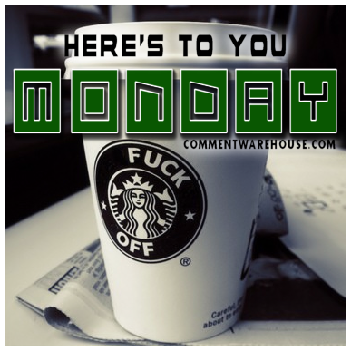 Here is to you Monday | Monday Graphic