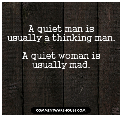 A quiet man is usually a thinking man. A quiet woman is usually mad. | Quote Graphics