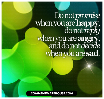 Do not promise when you are happy, do not reply when you are angry, and do not decide when you are sad | Quote Graphics