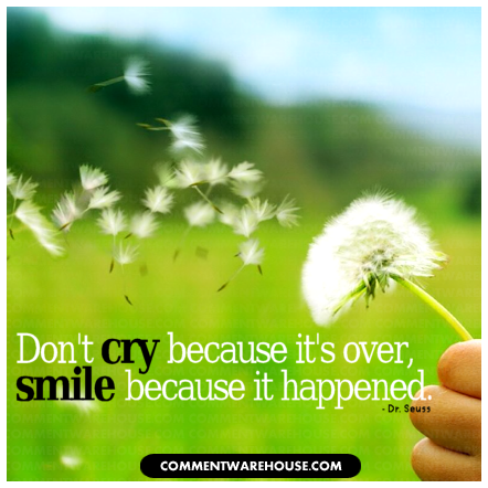 Do Not Cry Because It Is Over, smile because it happened - Dr. Seuss | Quote Graphics