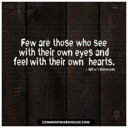 Few are those who see with their own eyes and feel with their own hearts - Albert Einstein | Quote Graphics
