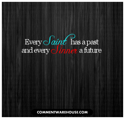 Every Saint has a past and every Sinner a future   Quote Graphics