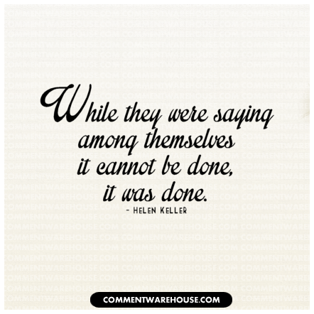 While they were saying among themselves it cannot be done, it was done. - Helen Keller | Quote graphic