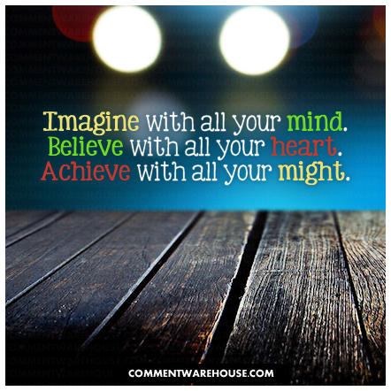 Imagine with all your mind. Believe with all your heart. Achieve with all your might. | Quote graphic