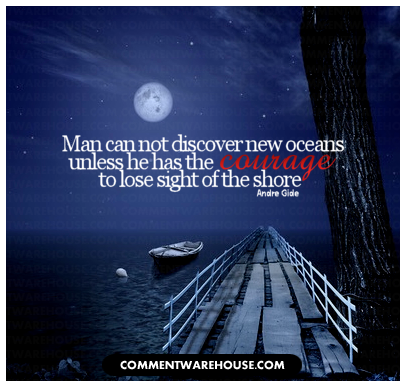 Man can not discover new oceans unless he has the courage to lose sight of the shore - Andre Gide| Quote graphic