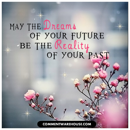 May the dreams of your future be the reality of your past | Quote graphic