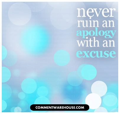 Never ruin an apology with an excuse | quote graphic
