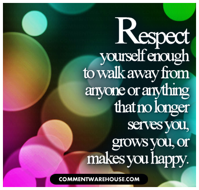 Quotes Respect Delectable Respect Yourself Enough To Walk Away  Comments Pics Quotes