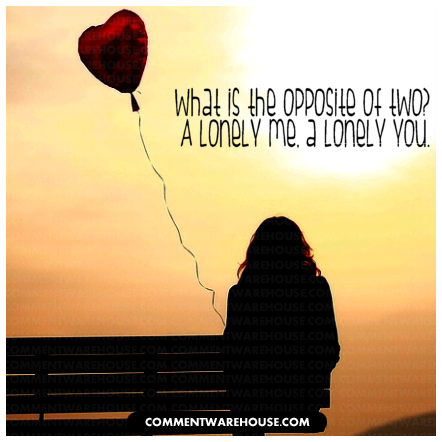 What is the opposite of two? A lonely me, a lonely you. - Richard Wilbur | Quote Graphic