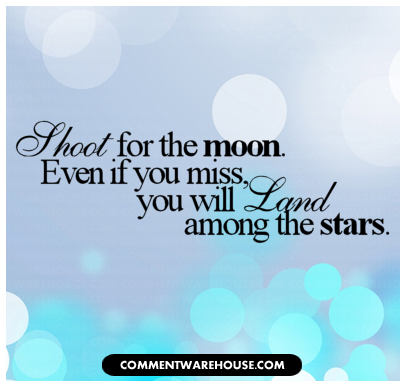 Shoot for the moon. Even if you miss, you will land among the stars. | Quote Graphic