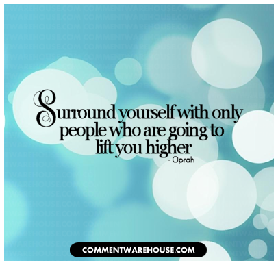 Surround yourself with only people who are going to life you higher - Oprah Winfrey | Quote Graphic