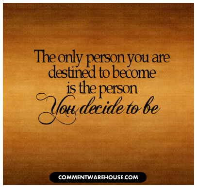 The only person you are destined to become is the person you decide to be| Quote Graphic