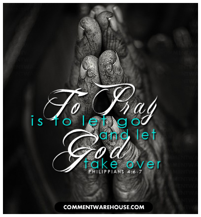 To pray is to let go and let God take over - Philippians 4:6-7 | Religious Graphic