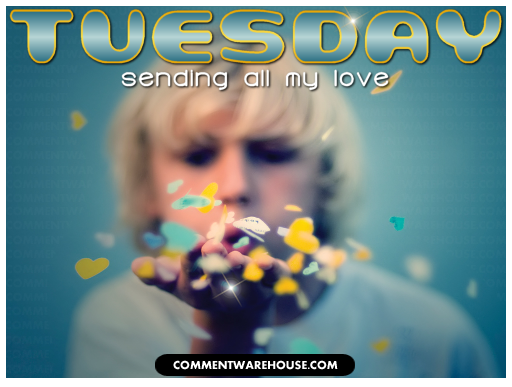 Tuesday Sending All My Love Heart Kisses | Tuesday Graphic