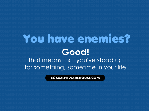 You have enemies? Good! That means that you've stood up for something, sometime in your life.|Quote Graphic