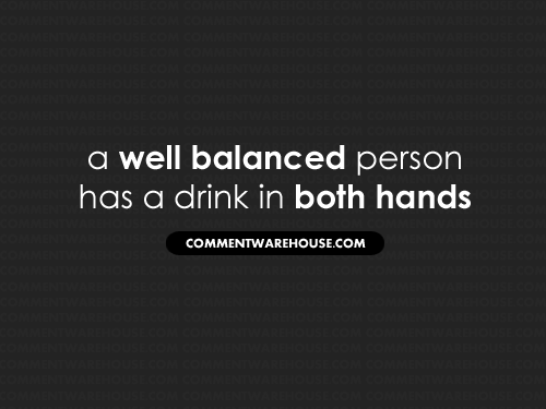 A well balanced person has a drink in both hands   funny graphics