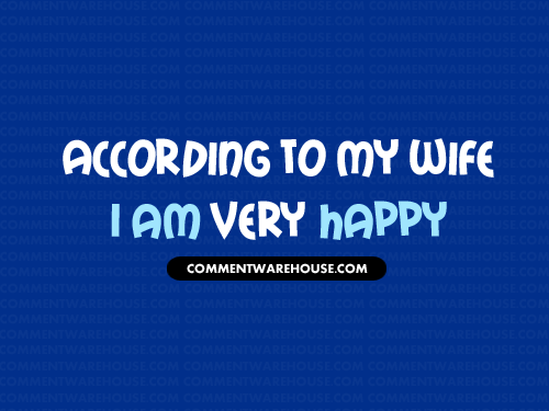 According to my wife I am very happy | Funny graphics