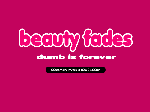 Beauty fades dumb is forever | Funny graphics