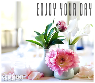 Enjoy your day beautiful flowers | Good Day Graphics