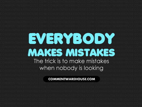 Everybody makes mistakes. The trick is to make mistakes when nobody is looking | Funny Graphics