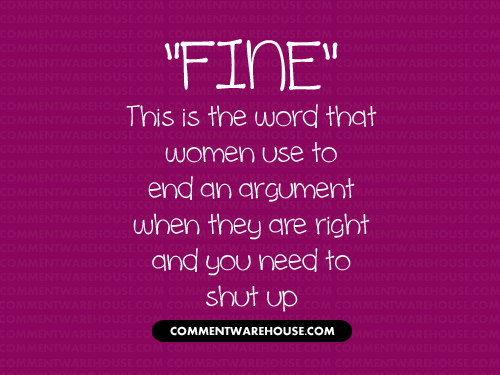 Fine. This is the word that women use to end an argument when they are right and you need to shut up | Funny graphics