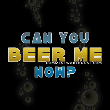 Can you beer me now? | Funny graphics