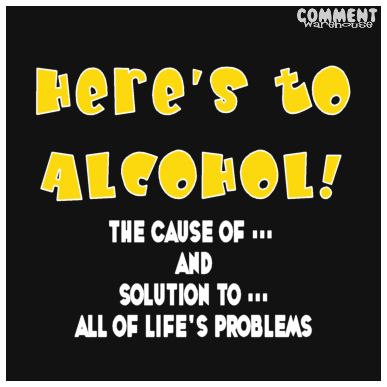 Here's to alcohol the cause of and solution to all of life's problems | Funny Graphics
