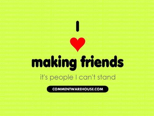 I love making friends, it's people I can't stand | Funny Graphics