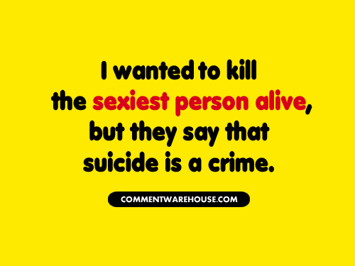 I wanted to kill the sexiest person alive, but they say that suicide is a crime | Funny Graphics