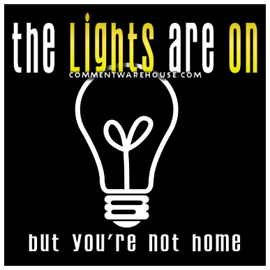 The lights are on but you're not home | Funny Graphics