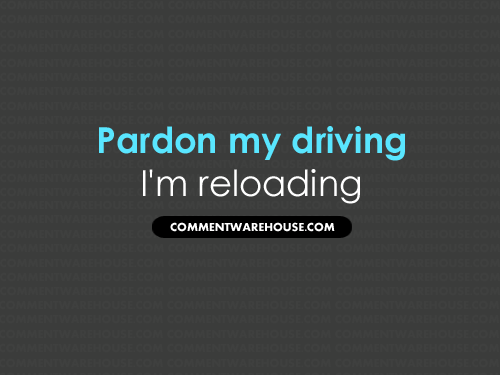Pardon My Driving I Am Reloading | Funny Graphics