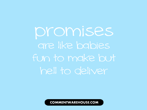 Promises are like babies fun to make but hard to deliver | Funny Quotes