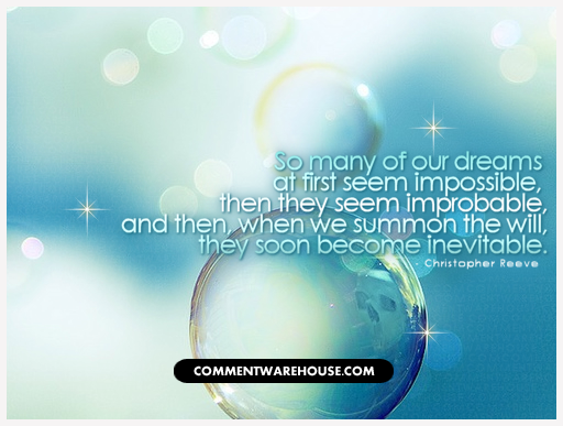 So many of our dreams at first seem impossible, then they seem improbable, and then, when we summon the will, they soon become inevitable. - Christopher Reeve | Quote graphic