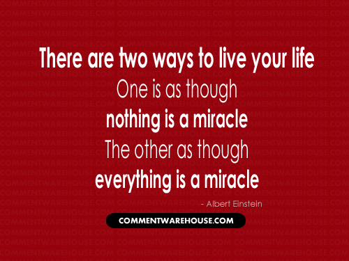 There are two ways to live your life: one is as though nothing is a miracle. The other as though everything is a miracle. - Albert Einstein | Quote Graphic