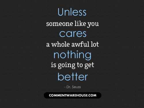 Unless someone like you cares a whole awful lot nothing is going to get better - Dr. Seuss | Quote graphic