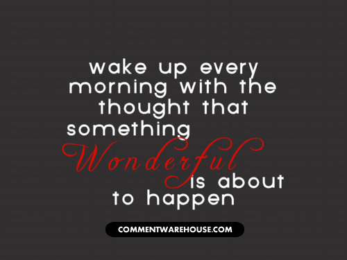 Wake up every morning with the thought that something wonderful is about to happen | Quote graphic