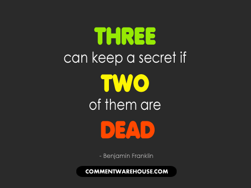 Three can keep a secret if two of them are dead - Benjamin Franklin quote | Funny Graphics