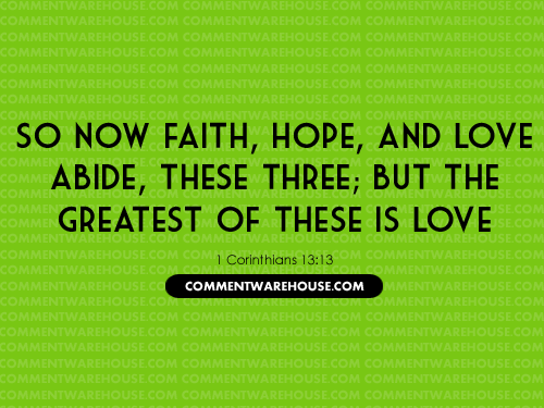 So Now Faith Hope and Love Abide, these three; but the greatest of these is love - 1 Corinthians 13:13 | Christian Graphics