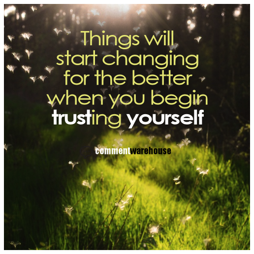 Things Will Start Changing For The Better, When You Begin Trusting Yourself | Quote Graphics