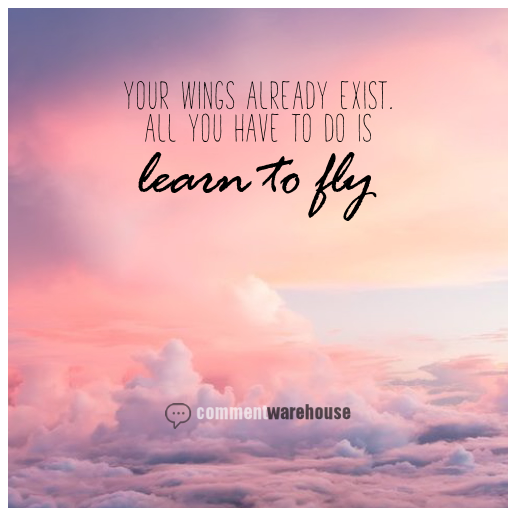 Your Wings Already Exist. All You have to do is learn to fly | Quote Graphics