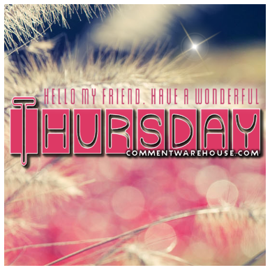 Hello My Friend Have A Wonderful Thursday 2 | Thursday Graphics
