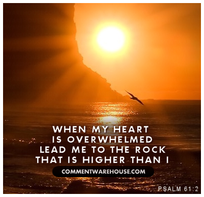 When my heart is overwhelmed lead me to the rock that is higher than I | Psalm 61:2 | Christian Graphics