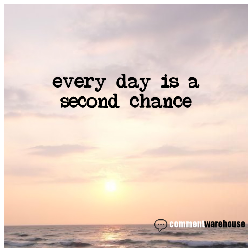 Every day is a second chance | Quote Graphics