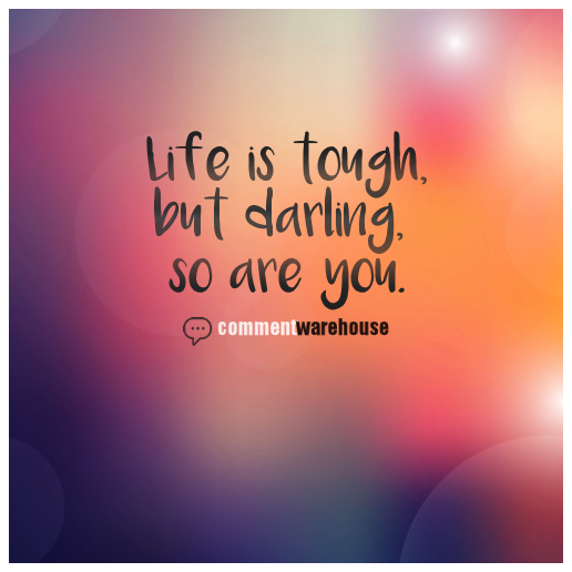 Life is tough but darling so are you | Quote Graphics