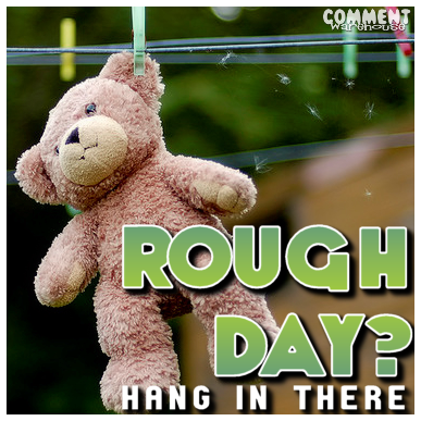 Rough Day Hang In There | Good Day Graphics | Days of the Week Graphics