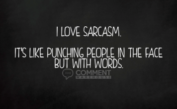 I love sarcasm. It's like punching people in the face but with words | Funny comments, quotes, and graphics