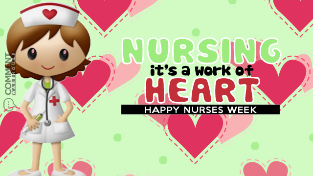 Nursing it's a work of heart | Happy Nurses Week comments & Graphics